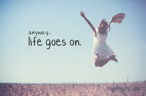 life-quotes-anyway-life-goes-on